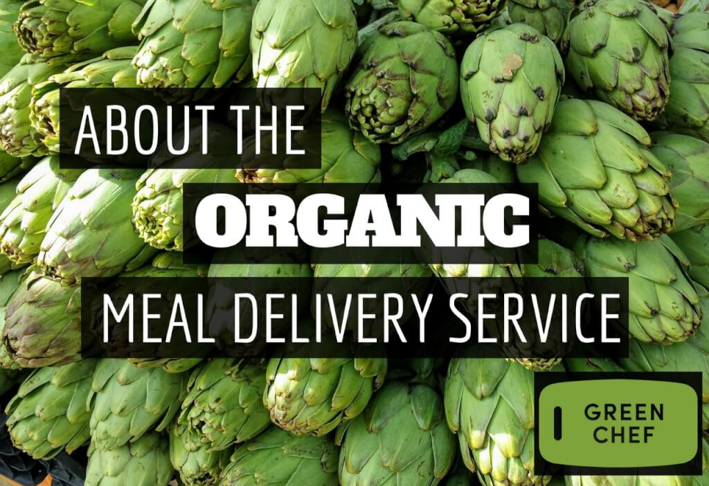 Green Chef About The Organic Meal Delivery Service That